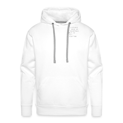 I could give up shopping but I'm not a quitter - Men's Premium Hoodie