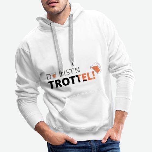 Du bist'n Trottel | Klausi's Alm (On Tour) - Männer Premium Hoodie