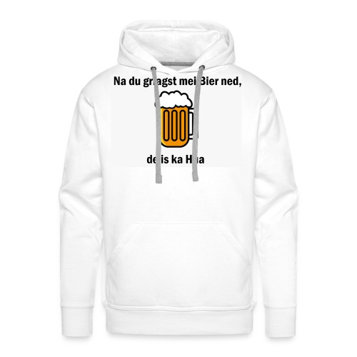 Na du griagst mei Bier ned - Männer Premium Hoodie