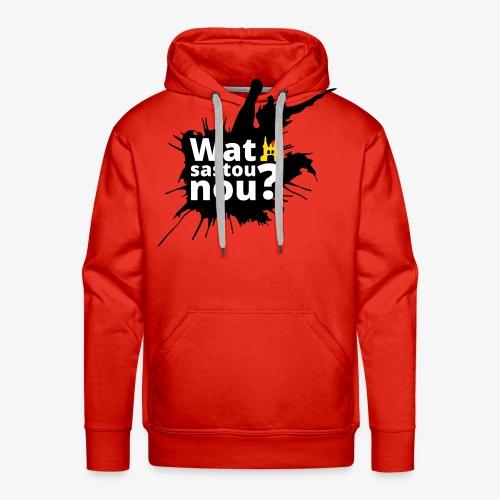 Wat sastou nou? - Mannen Premium hoodie