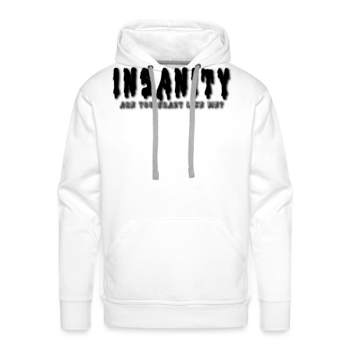 Insanity, Are you as crazy as me? - Men's Premium Hoodie