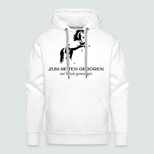 ZUM REITEN GEBOREN ZUR SCHULE gezwungen - Männer Premium Hoodie