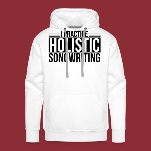 I Practice Holistic Songwriting - Men's Premium Hoodie