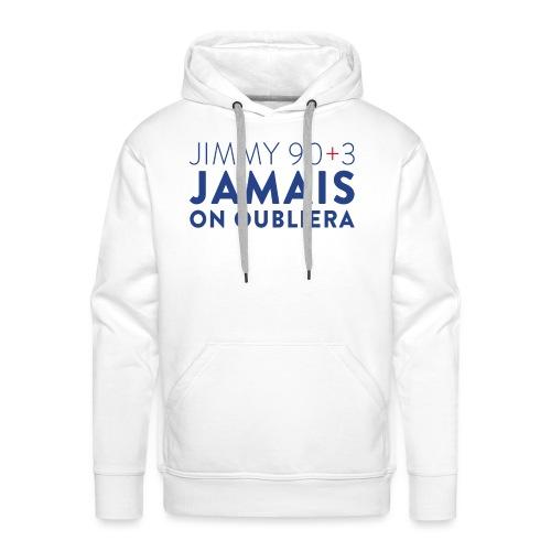 Jimmy 90+3 : Jamais on oubliera - Sweat-shirt à capuche Premium pour hommes