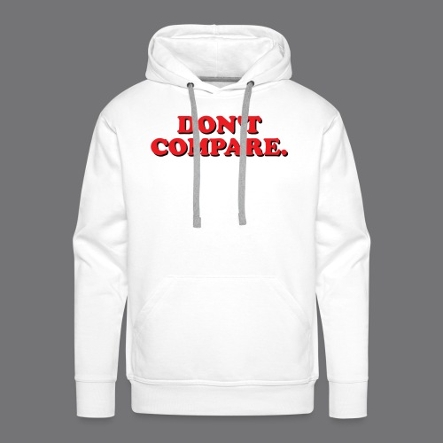 DO NOT COMPARE. Tee-shirts - Men's Premium Hoodie