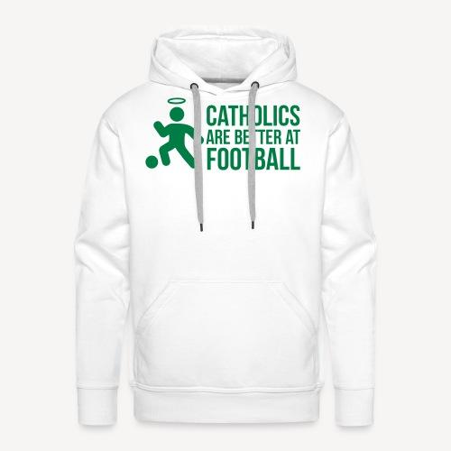 CATHOLICS ARE BETTER AT FOOTBALL - Men's Premium Hoodie