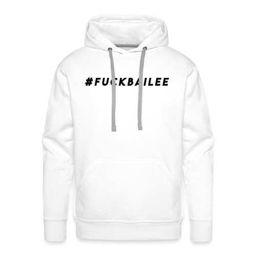 #FuckBailee MERCH TC - LIMITED EDITION - Men's Premium Hoodie