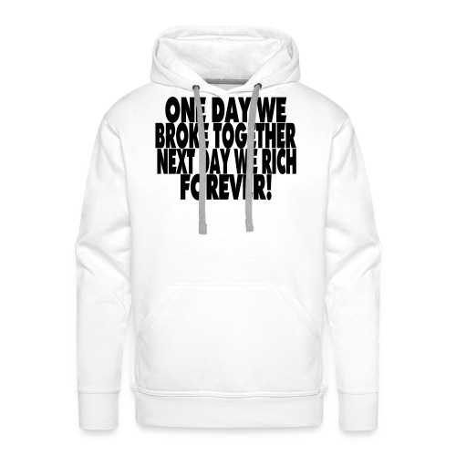 One day we broke together next day we rich - Mannen Premium hoodie