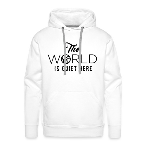 The World is Quiet Here Merchandise - Mannen Premium hoodie