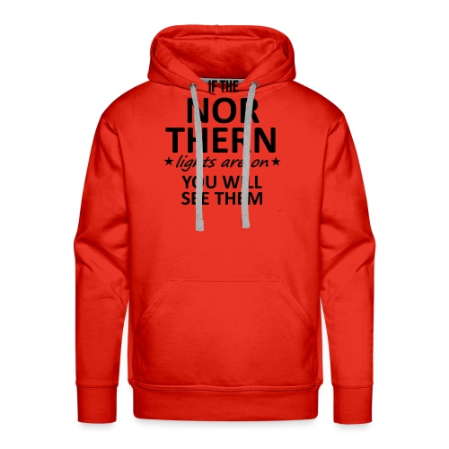 If the Nor Thern Lights are on - Sudadera con capucha premium para hombre