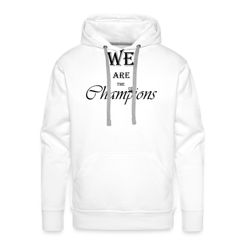 We Are The Champions - Sudadera con capucha premium para hombre