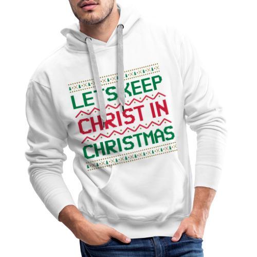 LETS KEEP CHRIST IN CHRISTMAS - Men's Premium Hoodie