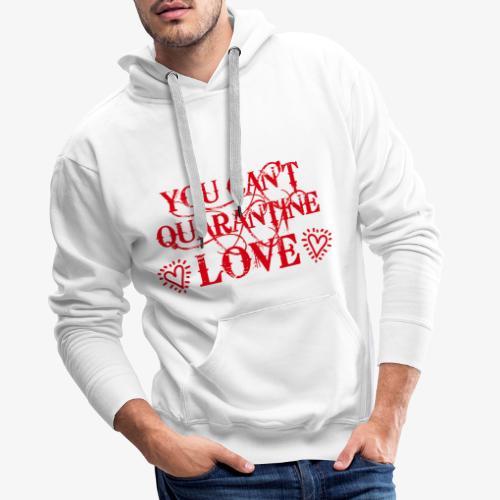 01 You Can't Quarantine Love Liebe Spruch Maske - Männer Premium Hoodie