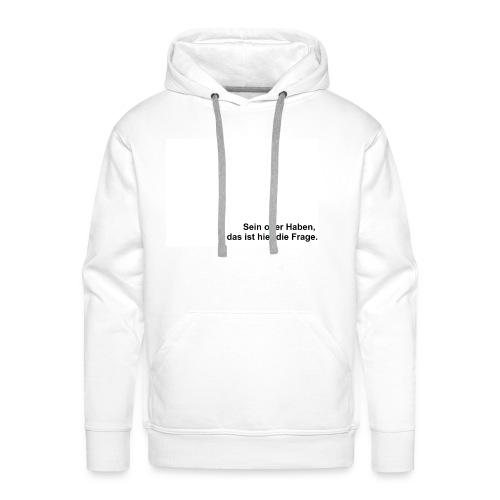 Sein oder Haben - Männer Premium Hoodie