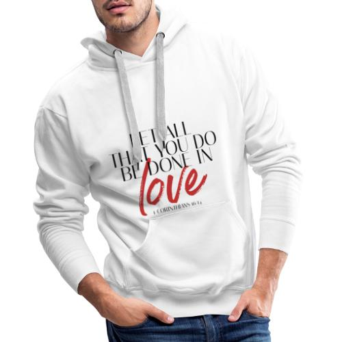 T-shirt - Let All That You Be Done In Love - Mannen Premium hoodie