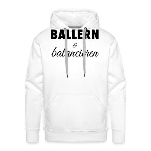 Ballern und balancieren! - Männer Premium Hoodie