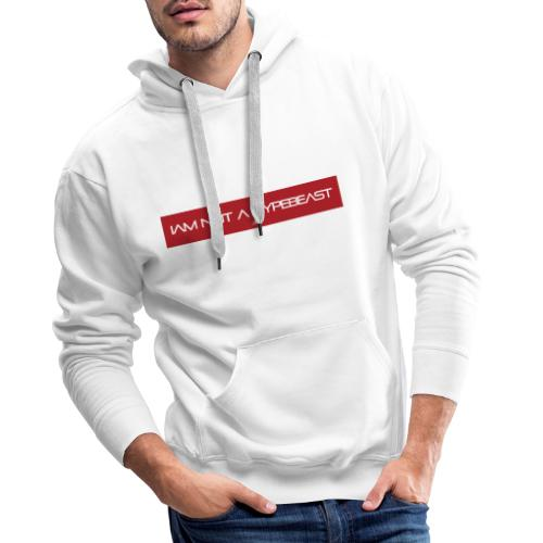 IAM NOT A HYPEBEAST - Männer Premium Hoodie