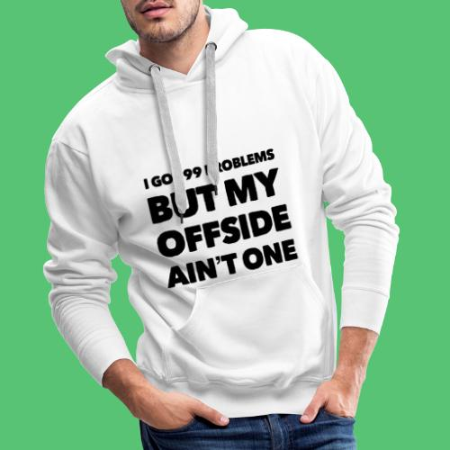 i got 99 problems but my offside ain't one - Sweat-shirt à capuche Premium pour hommes
