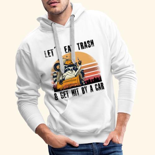 Let's Eat Trash & Get Hit By A Car Waschbär - Männer Premium Hoodie