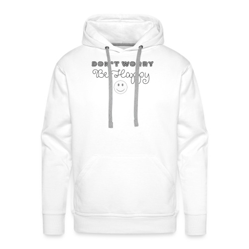 Don't Worry - Be happy - Men's Premium Hoodie