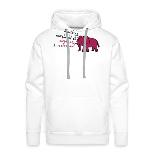Anything unrelated to elephants is irrelephant - Mannen Premium hoodie
