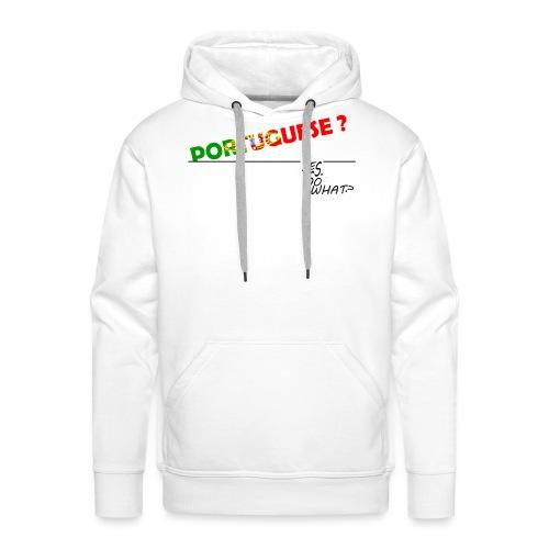 PORTUGUESE ? YES. SO WHAT ? - Sweat-shirt à capuche Premium pour hommes
