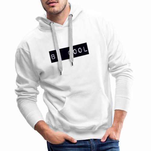 be cool - Men's Premium Hoodie
