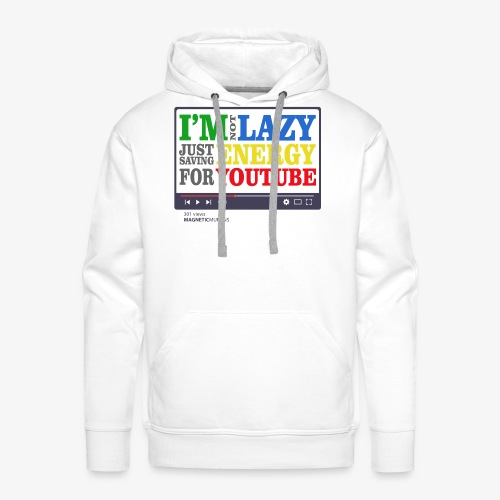 I'm Not Lazy I'm Just Saving Energy For YouTube - Men's Premium Hoodie