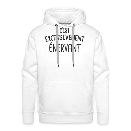Tee Shirt Dikkenek - C'est excessivement énervant - Sweat-shirt à capuche Premium pour hommes
