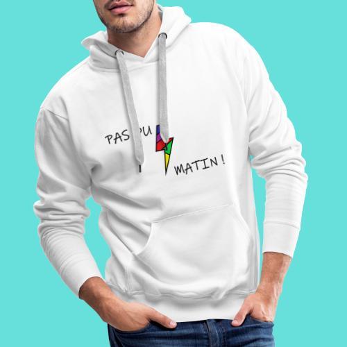 PAS DU MATIN ! - Sweat-shirt à capuche Premium pour hommes