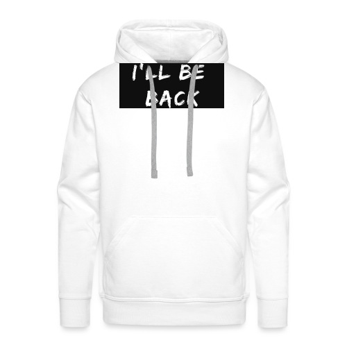 I'll be back quote - Men's Premium Hoodie