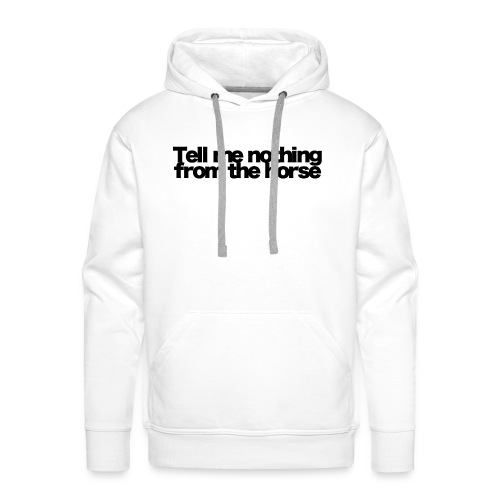 tell me nothing from the horse black 2020 - Männer Premium Hoodie