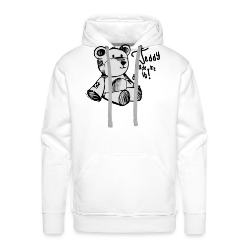 Teddy Made Me Do It - Men's Premium Hoodie