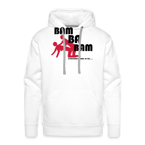 Bam Ba Bam ... ficken das is es! - Männer Premium Hoodie
