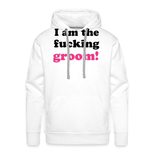 I am the fucking groom! - Männer Premium Hoodie