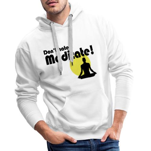 Don't hate, meditate! - Männer Premium Hoodie