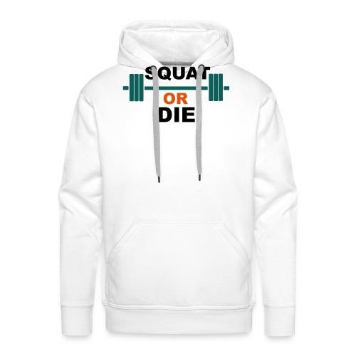Squat or die - Sweat-shirt à capuche Premium pour hommes