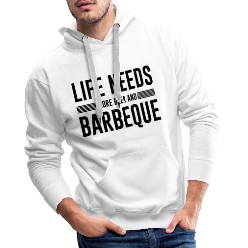 life needs more beer and barbeque - Männer Premium Hoodie