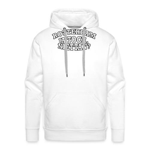 Rotterdam - Ja toch, niettan? - Mannen Premium hoodie