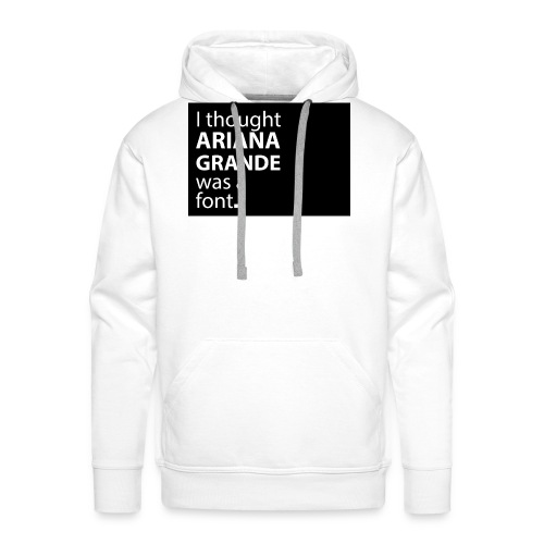 I thought ariana grande was a font - Mannen Premium hoodie