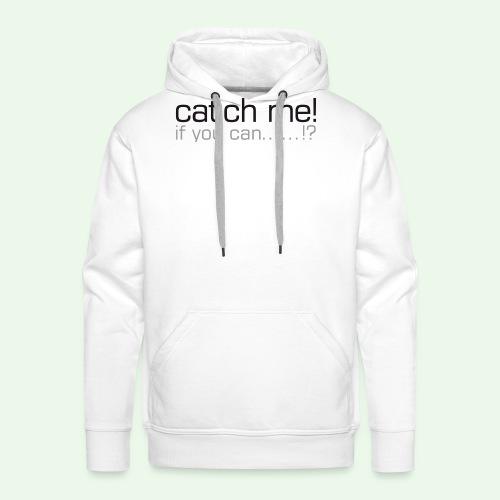 catch me - Männer Premium Hoodie
