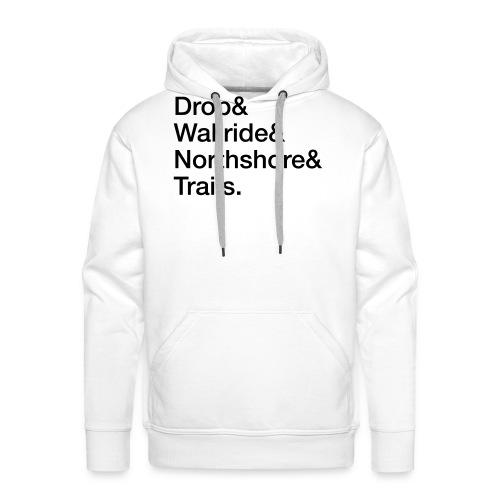 Drop & Wallride & Northshore & Trails - Männer Premium Hoodie