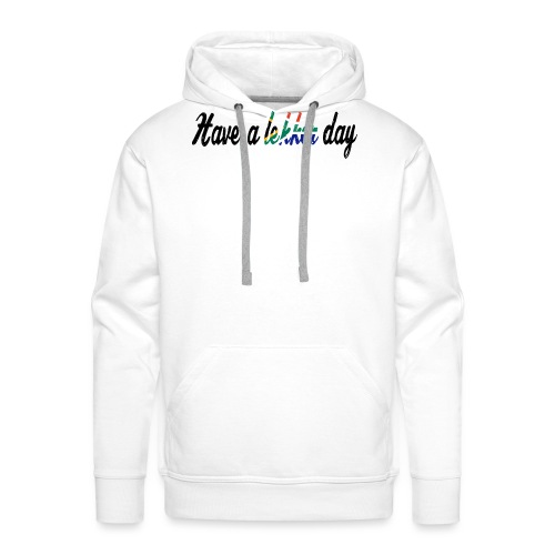 Have a lekker day - Männer Premium Hoodie