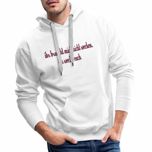ihr_braucht_mich_nicht_wecken_ich_wecke - Männer Premium Hoodie