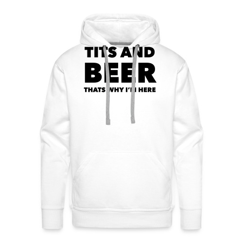 Tits and beer thats why I'm here - Premiumluvtröja herr