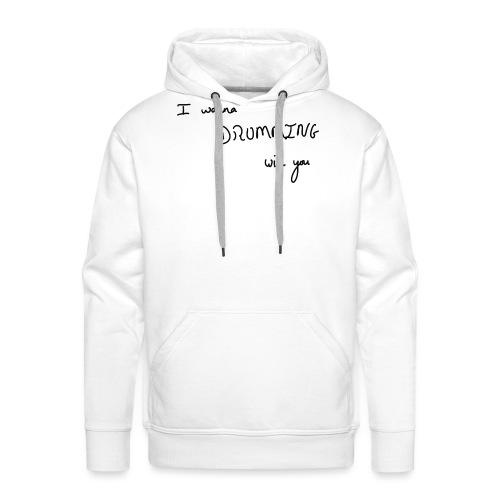 I wanna drumming with you - Sweat-shirt à capuche Premium pour hommes