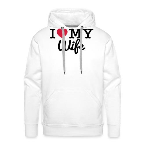 I Love My Wife - Sweat-shirt à capuche Premium pour hommes