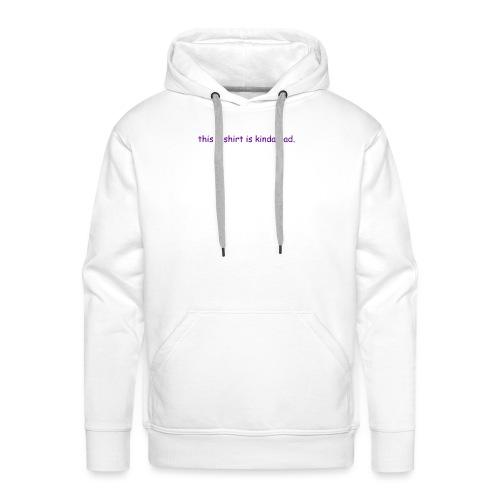 kinda bad t-shirt - Men's Premium Hoodie