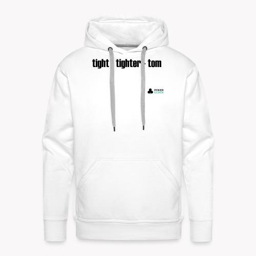 tight - tighter - tom - Männer Premium Hoodie