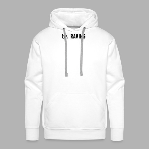 be. RAVING Womens - Men's Premium Hoodie